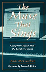 The Muse that Sings: Composers Speak about the Creative Process by Ann McCutchan (2003-09-25)