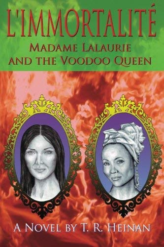 L'Immortalite: Madame Lalaurie and the Voodoo Queen by T R Heinan (2012-09-28)