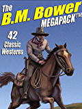 The B.M. Bower MEGAPACK ®: 42 Western Stories
