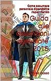 Scarica Libro Guida alle assunzioni agevolate 2015 Come assumere personale dipendente risparmiando (PDF,EPUB,MOBI) Online Italiano Gratis