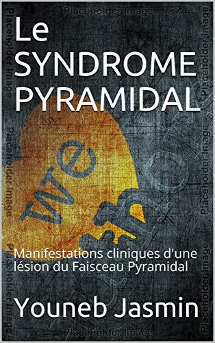 Le SYNDROME PYRAMIDAL: Manifestations cliniques d'une lésion du Faisceau Pyramidal
