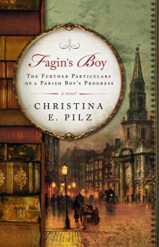 Fagin's Boy: The Further Particulars of a Parish Boy's Progress (Oliver & Jack Book 1) by [Pilz, Christina E.]