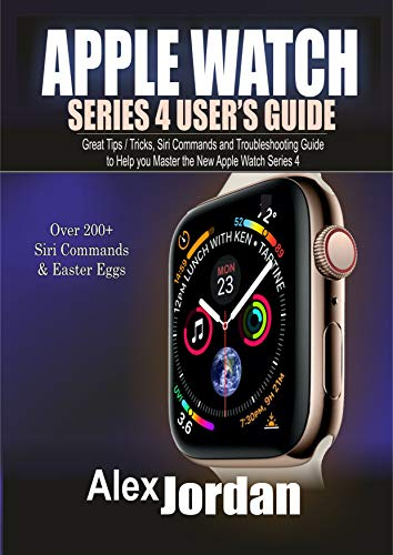 Apple Watch Series 4 Users Guide: Great Tips / Tricks, Siri ...