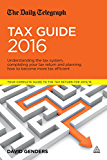 The Daily Telegraph Tax Guide 2016: Understanding the Tax System, Completing Your Tax Return and Planning How to Become More Tax Efficient
