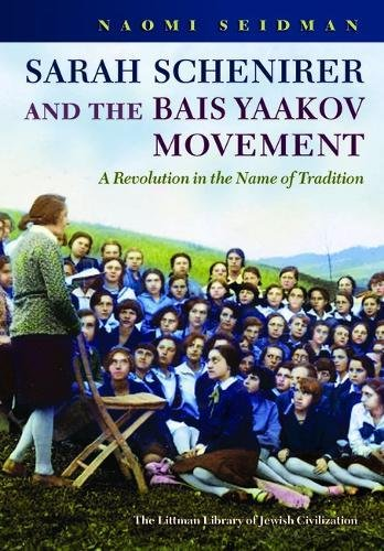 Sarah Schenirer and the Bais Yaakov Movement: A Revolution in the Name of Tradition (The Littman Library of Jewish Civilization)