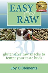 Easy & Raw: 30 Gluten-Free Raw Snacks to Tempt Your Taste Buds (English Edition)