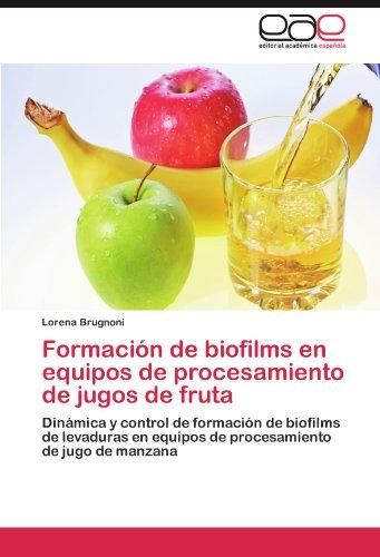 Formación de biofilms en equipos de procesamiento de jugos de fruta por Brugnoni Lorena