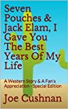 Seven Pouches & Jack Elam, I Gave You The Best Years Of My Life: A Western Story & A Fan's Appreciation - Special Edition (English Edition)