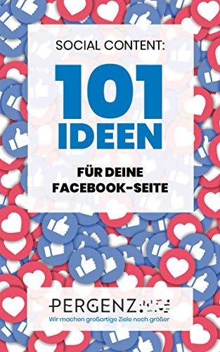 101 Ideen für deine Facebook Seite: Konkrete Postings für mehr Reichweite und Engagement