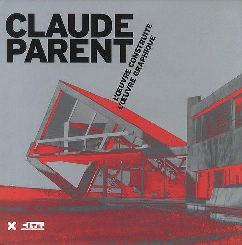 Claude Parent : L'oeuvre construite, l'oeuvre graphique
