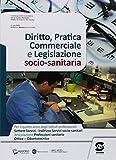 Diritto, pratica commerciale e legislazione socio-sanitaria. Per il quinto anno degli Ist. ottici e odontotecnici. Con ebook. Con espansione online