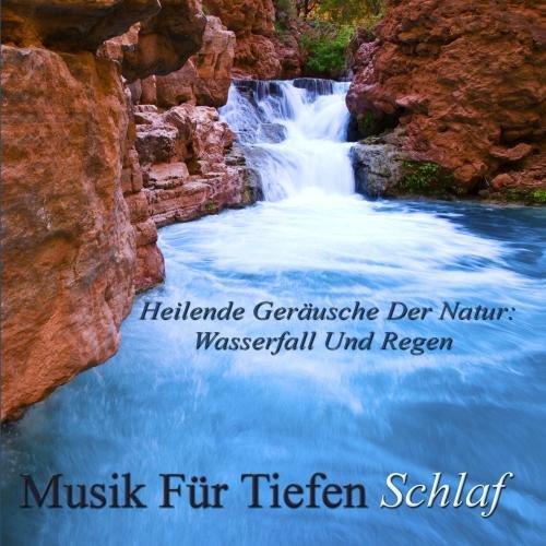 Heilende Geräusche Der Natur: Wasserfall Und Regen (Der Gipfel Der Natürlichen Weiss Geräusch Meditation) DE Wasserfall Meditation