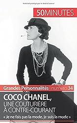 Coco Chanel, une couturire � contrecourant: Je ne fais pas la mode, je suis la mode