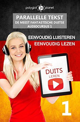 Duits leren - Parallelle Tekst | Eenvoudig lezen | Eenvoudig luisteren (DE MEEST FANTASTISCHE DUITSE AUDIOCURSUS Book 1) (Dutch Edition)