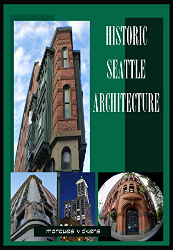 Historic Seattle Architecture  The Aesthetic Alchemy of Ambiance and Chaos: The Aesthetic Alchemy of Ambiance and Chaos (Vertical Washington Book 5) (English Edition)