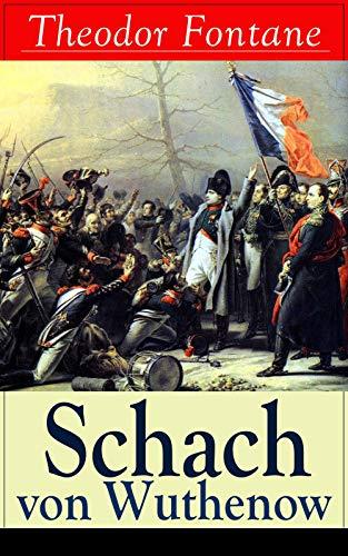 Schach von Wuthenow: Historisher Roman - Napoleonische Kriege (Geschichte aus der Zeit des Regiments Gensdarmes)