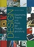 Design: Geschichte, Theorie und Praxis der Produktgestaltung