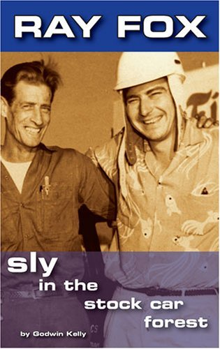 Ray Fox...Sly in the Stock Car Forest by Godwin Kelly (2006-02-01)