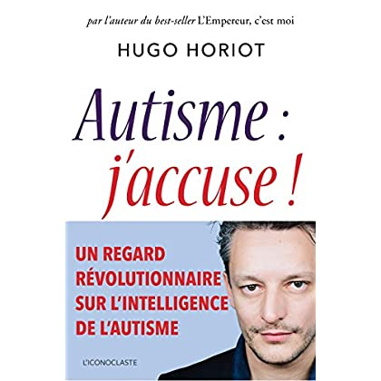 Autisme : j'accuse ! (IC.HORS COLLECT)