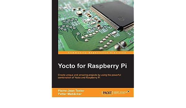 Yocto for Raspberry Pi eBook: Pierre-Jean Texier, Petter Mabäcker