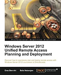 Windows Server 2012 Unified Remote Access Planning and Deployment by Erez Ben-Ari (2012-12-26)