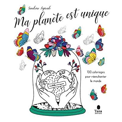 Ma planète est unique - 100 coloriages pour réenchanter le monde