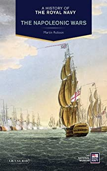 History of the Royal Navy, A: The Napoleonic Wars by [Robson, Martin]