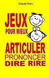 Jeux pour mieux articuler (Prononcer Dire Rire): Apprendre à articuler en jouant. Pour enfants et adultes. Virelangues, jeux de diction et prononciation.