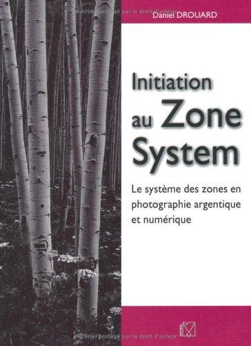 Initiation au Zone System : Le système des zones en photographie argentique et numérique par Daniel Drouard