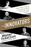Front cover for the book The Innovators: How a Group of Inventors, Hackers, Geniuses and Geeks Created the Digital Revolution by Walter Isaacson