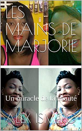 Les Mains De Marjorie: Un Miracle De La Beauté por Alex Ismero epub