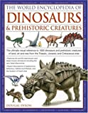 World Encyclopedia of Dinosaurs and Prehistoric Creatures: The Ultimate Visual Reference to 1000 Dinosaurs and Prehistoric Creatures of Land, Air and ... the Triassic, Jurassic and Cretaceous Eras
