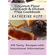 Coconut Flour Low-Carb & Gluten Free Cookbook: 48 Tasty Recipes with Nutritional Information by Katherine Hupp (2014-08-31)