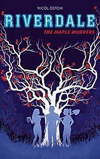 Riverdale - The Maple Murders par Micol Ostow