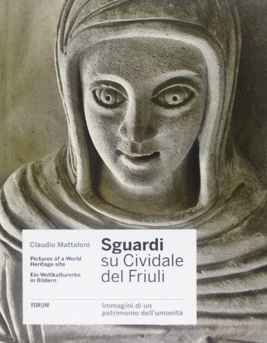 Sguardi su Cividale del Friuli. Immagini di un patrimonio dell'umanità. Ediz. italiana, inglese e tedesca