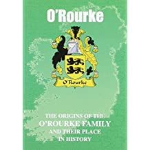 O'Rourke: The Origins of the O'Rourke Family and Their Place in History (Irish Clan Mini-Book)