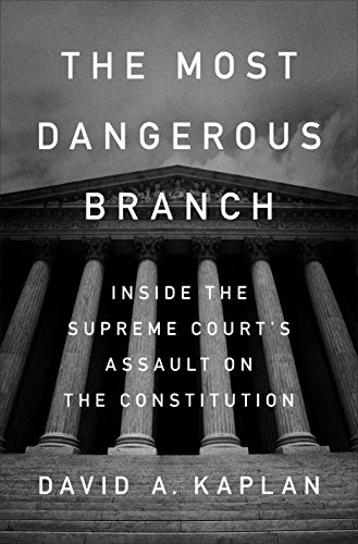 The Most Dangerous Branch: Inside the Supreme Court's Assault on the Constitution (English Edition)