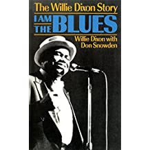 I Am The Blues: The Willie Dixon Story