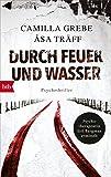 Durch Feuer und Wasser: Psychothriller (Psychotherapeutin Siri Bergmann ermittelt 5) von Camilla Grebe