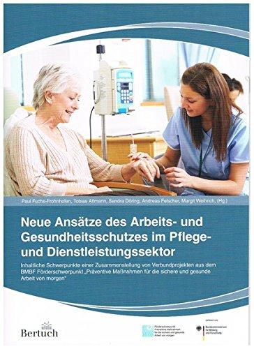 """Neue Ansätze des Arbeits- und Gesundheitsschutzes im Pflege- und Dienstleistungssektor: aus dem BMBF Förderschwerpunkt """"Präventive Maßnahmen für die sichere und gesunde Arbeit von morgen"""""""