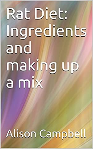 Rat Diet: Ingredients and making up a mix (The Scuttling Gourmet Series Book 3) - Rat Mix