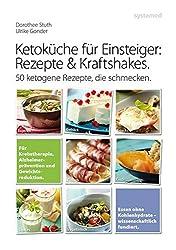 Ketoküche für Einsteiger: Rezepte und Kraftshakes: Über 50 ketogene Rezepte zur Krebstherapie, Alzheimerprävention und Gewichtsreduktion