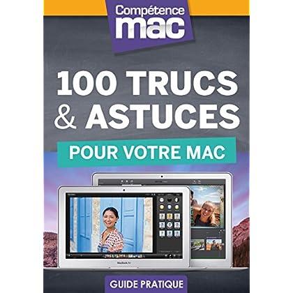 100 trucs et astuces pour votre Mac (Les guides pratiques de Compétence Mac)
