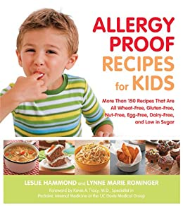 Allergy Proof Recipes for Kids: More Than 150 Recipes That are All Wheat-Free, Gluten-Free, Nut-Free, Egg-Free and Low in Sugar: More Than 150 Recipes ... Nut-free, Egg-free, and Low in Sugar by [Rominger, Lynne Marie, Hammond, Leslie]