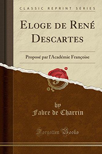 Eloge de Ren' Descartes: Propos' Par L'Acad'mie Franoise (Classic Reprint)