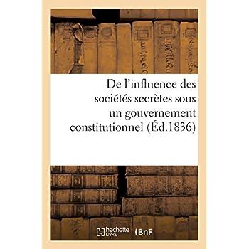 De l'influence des sociétés secrètes sous un gouvernement constitutionnel. Considérations: sur MM. de Peyronnet et de Chantelauze, ex-ministres de Charles X