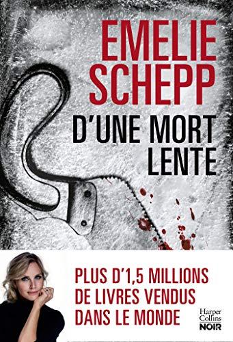 D'une mort lente (HarperCollins Noir) par Emelie Schepp