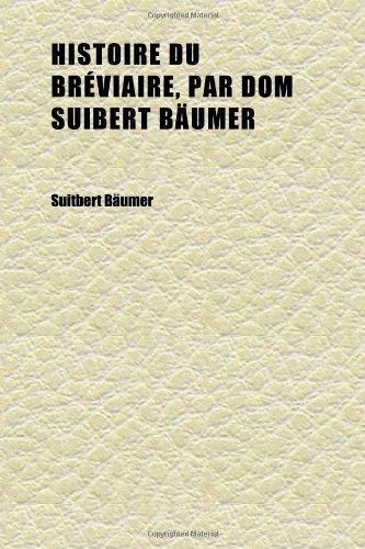 Histoire Du Bréviaire, Par Dom Suibert Bäumer (Volume 1)