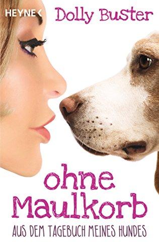 Ohne Maulkorb: Aus dem Tagebuch meines Hundes - Ein satirischer Tatsachenroman