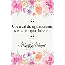 Give A Girl The Right Shoes And She Can Conquer The World: Marilyn Monroe Quote Floral Notebook